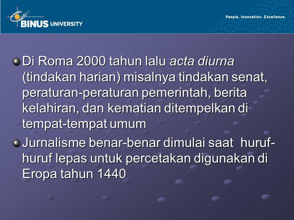 Di Roma 2000 tahun lalu acta diurna (tindakan harian) misalnya tindakan senat, peraturan-peraturan pemerintah, berita kelahiran, dan kematian ditempel