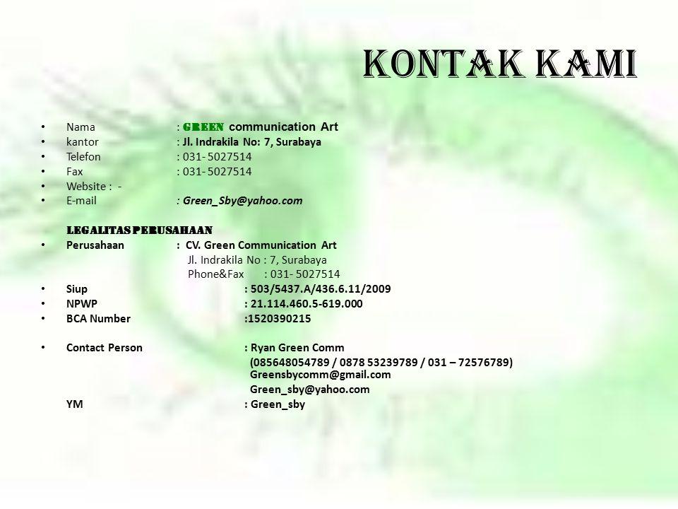 KONTAK KAMI Nama: G reen c ommunication Art kantor: Jl. Indrakila No: 7, Surabaya Telefon: 031- 5027514 Fax: 031- 5027514 Website: - E-mail: Green_Sby
