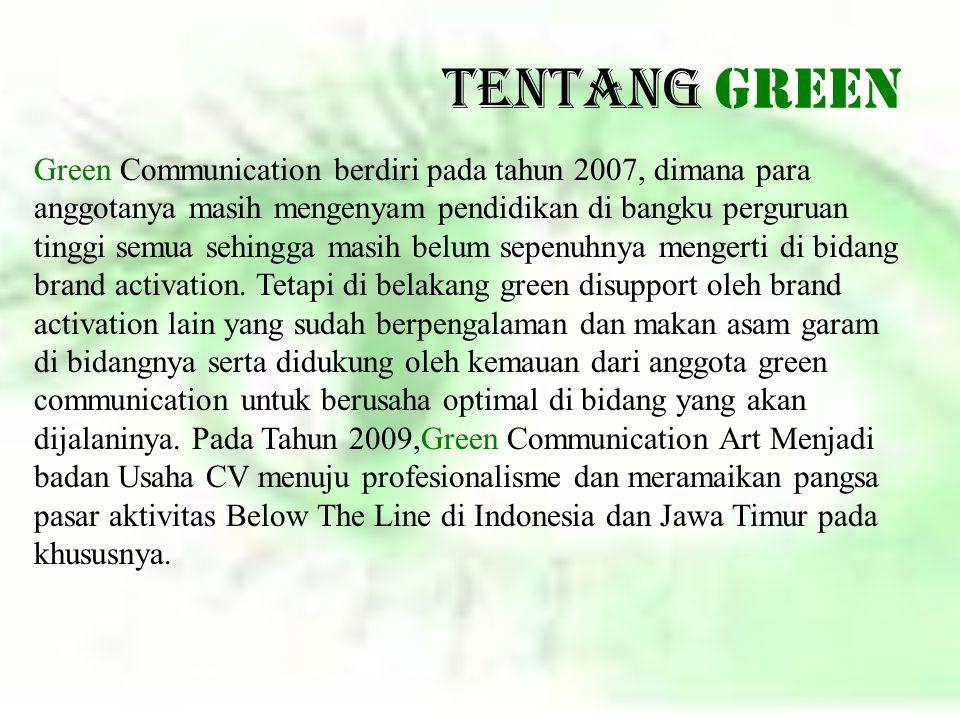 Tentang GREEN Green Communication berdiri pada tahun 2007, dimana para anggotanya masih mengenyam pendidikan di bangku perguruan tinggi semua sehingga
