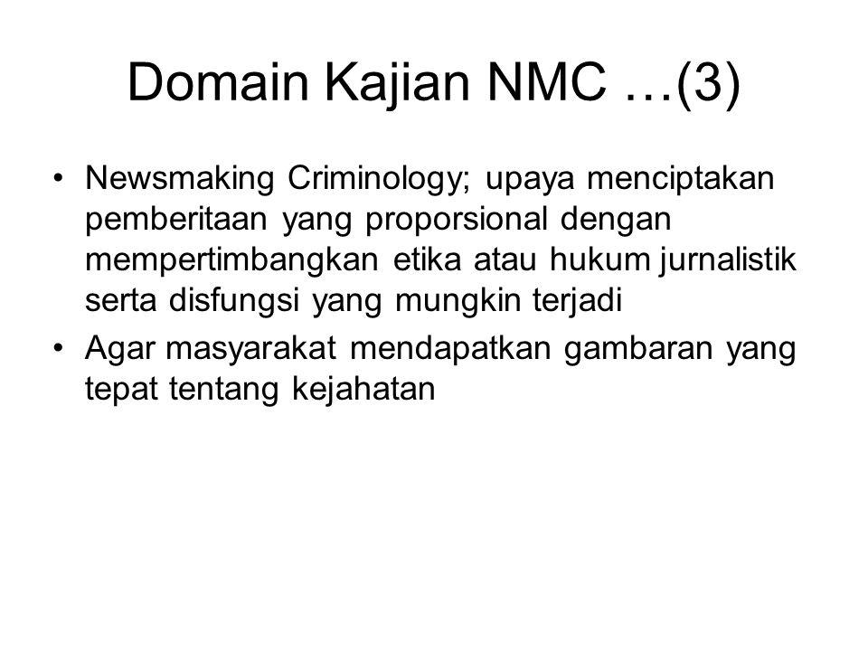 Domain Kajian NMC …(3) Newsmaking Criminology; upaya menciptakan pemberitaan yang proporsional dengan mempertimbangkan etika atau hukum jurnalistik se