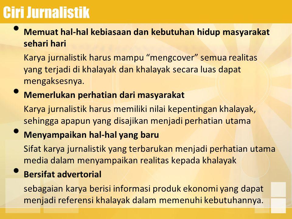 """Ciri Jurnalistik Memuat hal-hal kebiasaan dan kebutuhan hidup masyarakat sehari hari Karya jurnalistik harus mampu """"mengcover"""" semua realitas yang ter"""