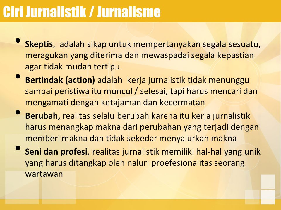 Ciri Jurnalistik / Jurnalisme Skeptis, adalah sikap untuk mempertanyakan segala sesuatu, meragukan yang diterima dan mewaspadai segala kepastian agar