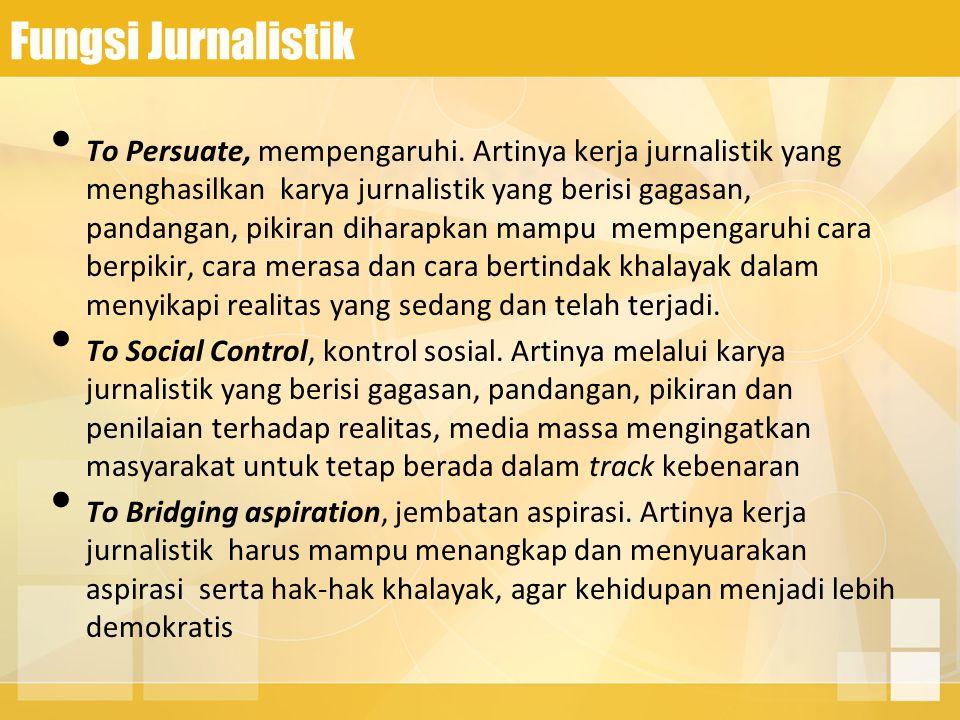 Fungsi Jurnalistik To Persuate, mempengaruhi. Artinya kerja jurnalistik yang menghasilkan karya jurnalistik yang berisi gagasan, pandangan, pikiran di