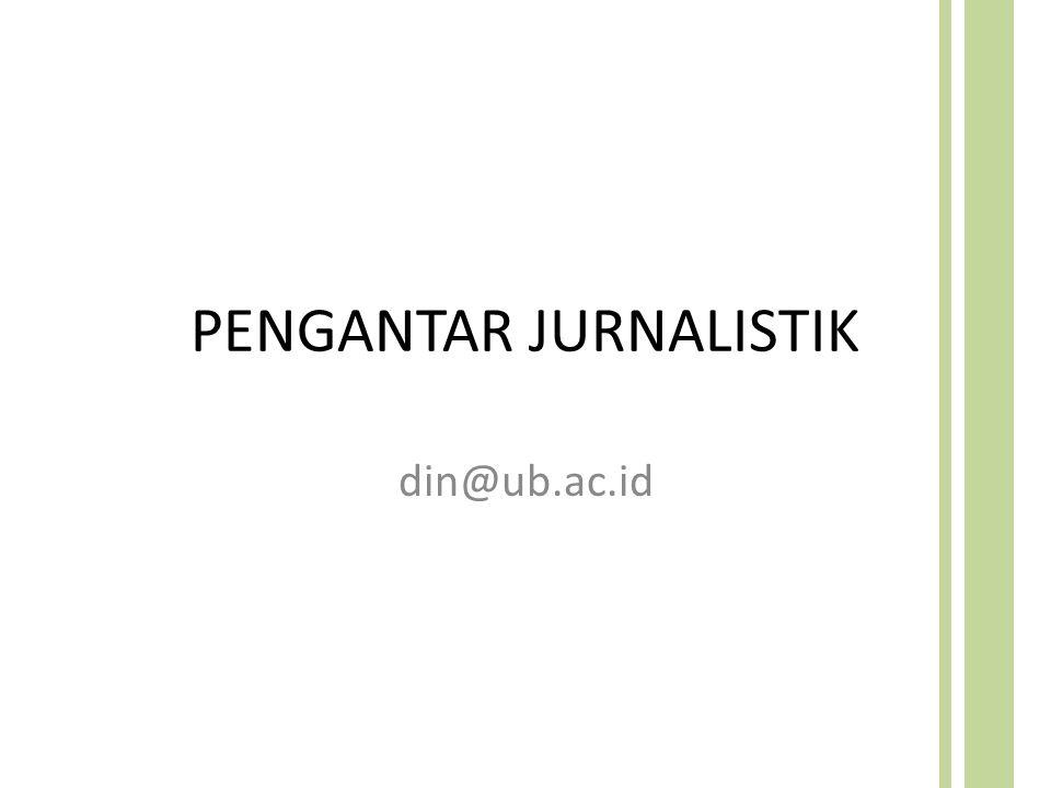 PENGANTAR JURNALISTIK din@ub.ac.id