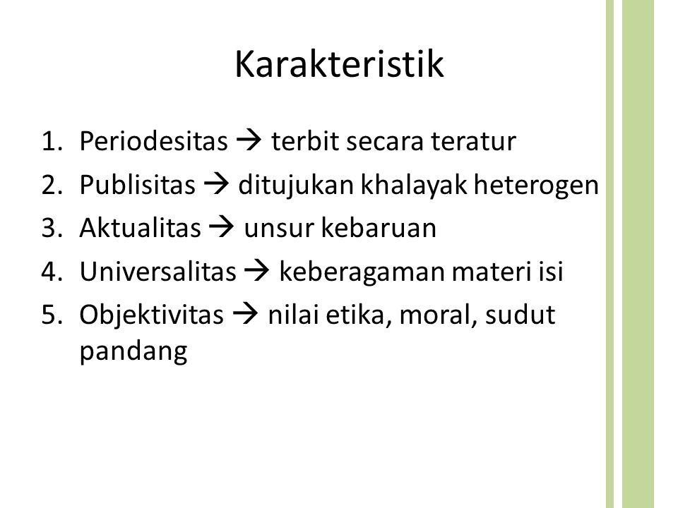 Karakteristik 1.Periodesitas  terbit secara teratur 2.Publisitas  ditujukan khalayak heterogen 3.Aktualitas  unsur kebaruan 4.Universalitas  keberagaman materi isi 5.Objektivitas  nilai etika, moral, sudut pandang