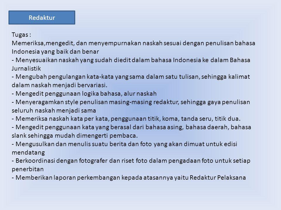 Redaktur Tugas : Memeriksa,mengedit, dan menyempurnakan naskah sesuai dengan penulisan bahasa Indonesia yang baik dan benar - Menyesuaikan naskah yang