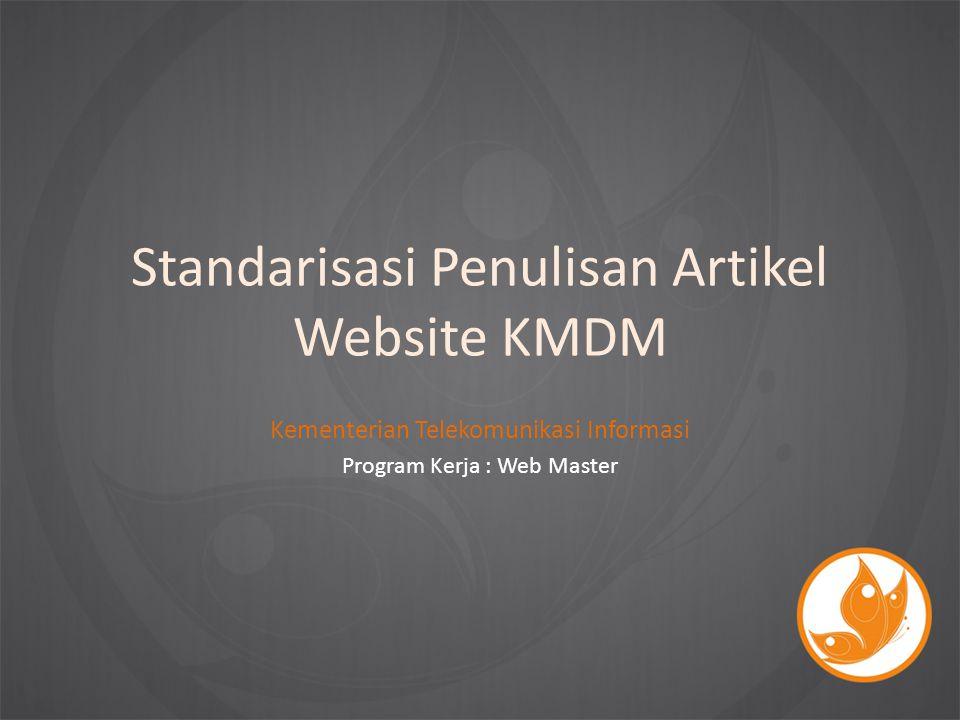 Standarisasi Penulisan Artikel Website KMDM Kementerian Telekomunikasi Informasi Program Kerja : Web Master