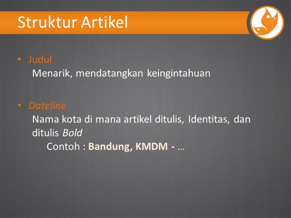 Struktur Artikel Judul Menarik, mendatangkan keingintahuan Dateline Nama kota di mana artikel ditulis, Identitas, dan ditulis Bold Contoh : Bandung, KMDM - …