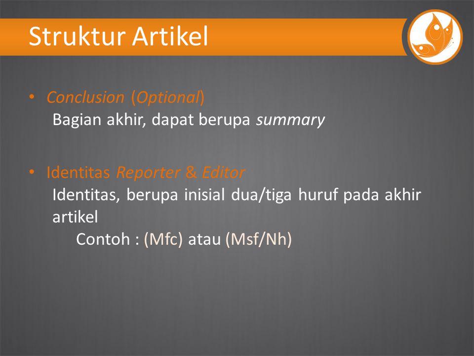 Struktur Artikel Conclusion (Optional) Bagian akhir, dapat berupa summary Identitas Reporter & Editor Identitas, berupa inisial dua/tiga huruf pada akhir artikel Contoh : (Mfc) atau (Msf/Nh)
