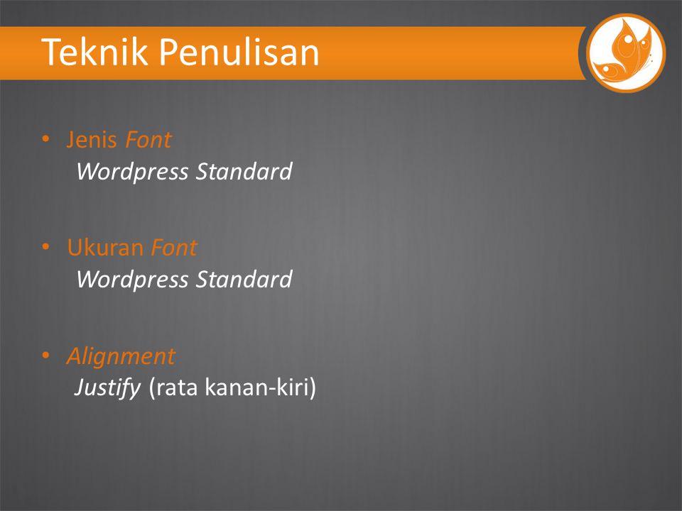 Teknik Penulisan Jenis Font Wordpress Standard Ukuran Font Wordpress Standard Alignment Justify (rata kanan-kiri)