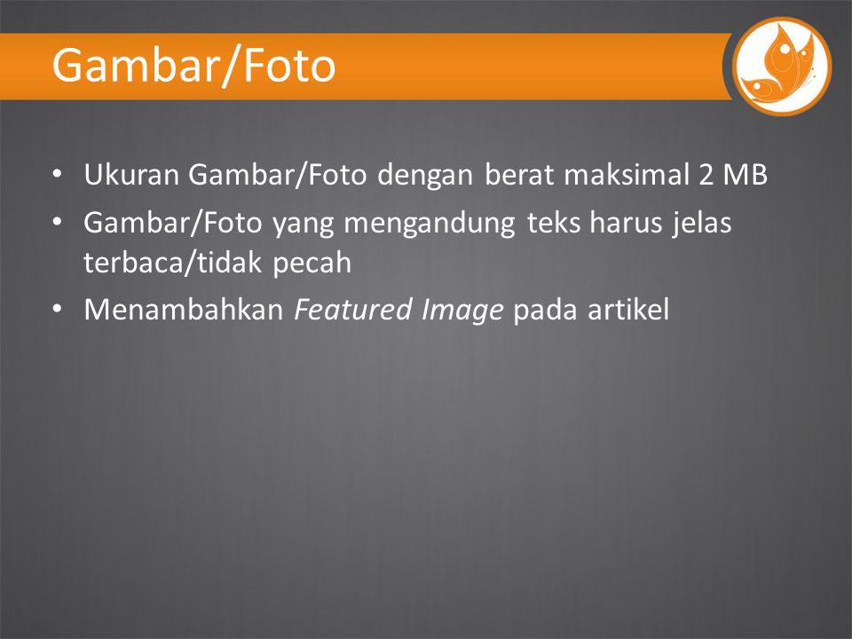 Gambar/Foto Ukuran Gambar/Foto dengan berat maksimal 2 MB Gambar/Foto yang mengandung teks harus jelas terbaca/tidak pecah Menambahkan Featured Image pada artikel