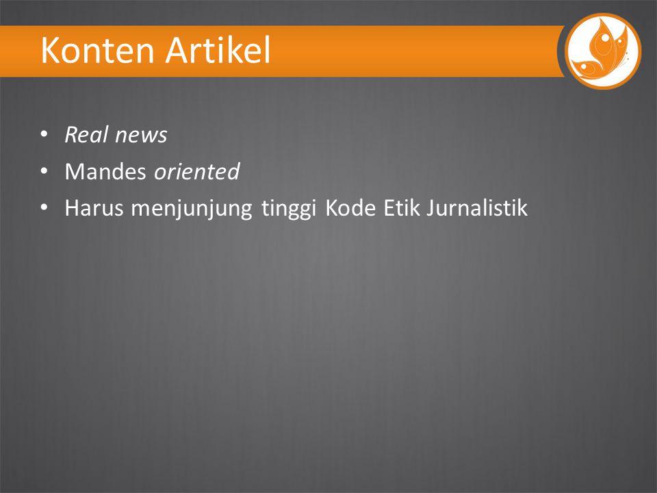 Konten Artikel Real news Mandes oriented Harus menjunjung tinggi Kode Etik Jurnalistik