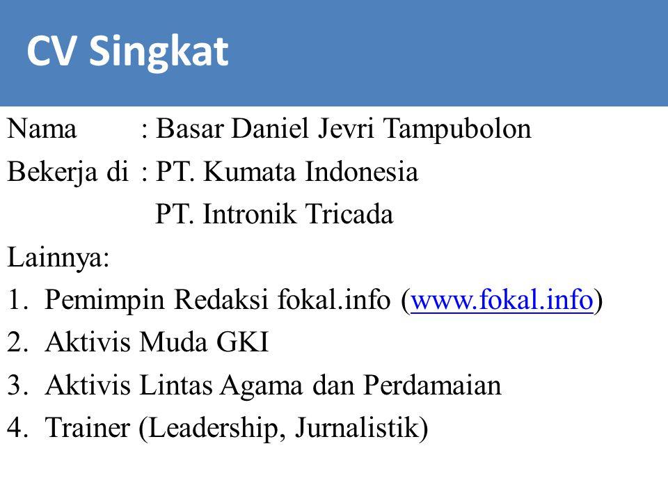 Nama: Basar Daniel Jevri Tampubolon Bekerja di: PT. Kumata Indonesia PT. Intronik Tricada Lainnya: 1.Pemimpin Redaksi fokal.info (www.fokal.info)www.f