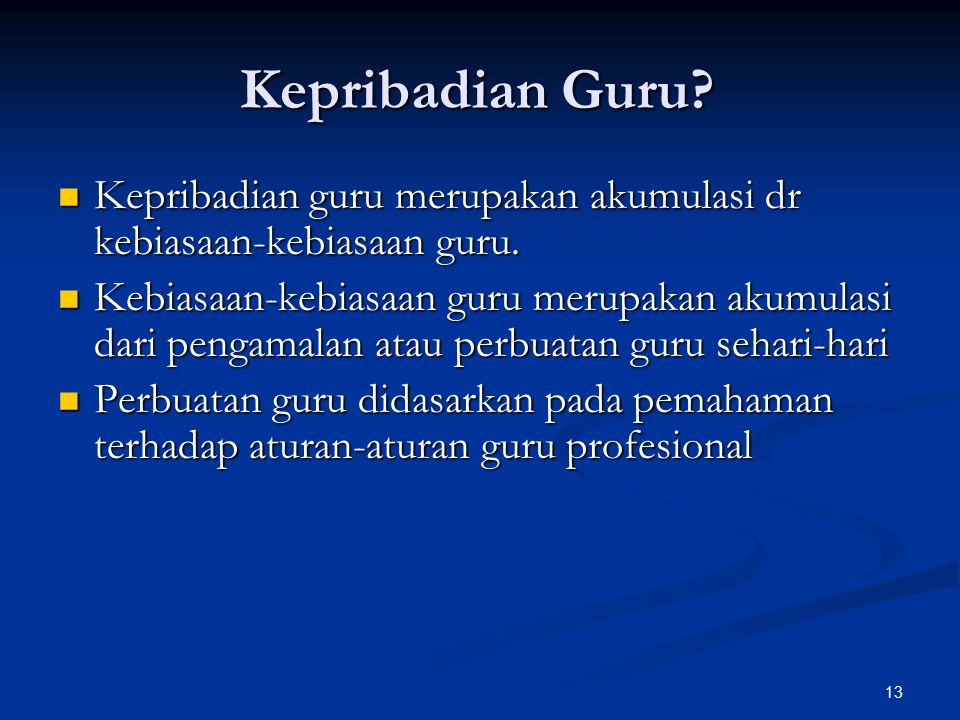 13 Kepribadian Guru? Kepribadian guru merupakan akumulasi dr kebiasaan-kebiasaan guru. Kepribadian guru merupakan akumulasi dr kebiasaan-kebiasaan gur