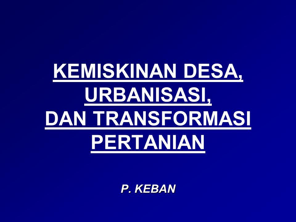 KEMISKINAN DESA, URBANISASI, DAN TRANSFORMASI PERTANIAN P. KEBAN
