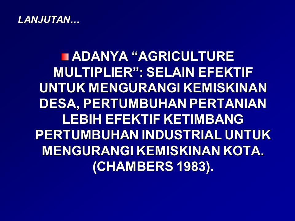 "LANJUTAN… ADANYA ""AGRICULTURE MULTIPLIER"": SELAIN EFEKTIF UNTUK MENGURANGI KEMISKINAN DESA, PERTUMBUHAN PERTANIAN LEBIH EFEKTIF KETIMBANG PERTUMBUHAN"