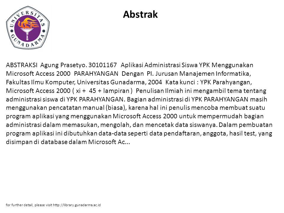Abstrak ABSTRAKSI Agung Prasetyo. 30101167 Aplikasi Administrasi Siswa YPK Menggunakan Microsoft Access 2000 PARAHYANGAN Dengan PI. Jurusan Manajemen