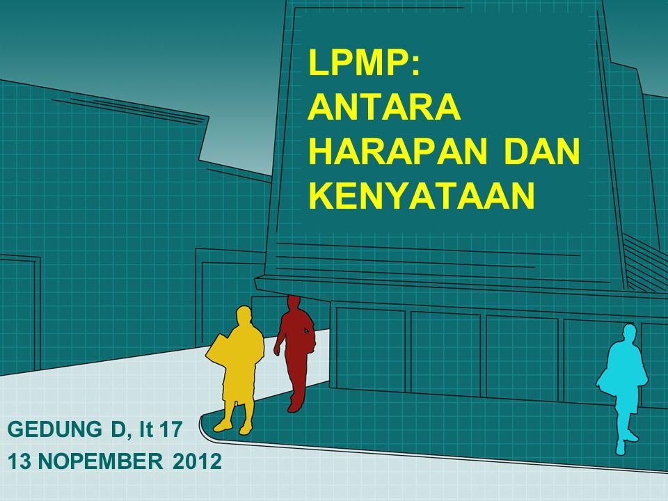 LPMP: ANTARA HARAPAN DAN KENYATAAN GEDUNG D, lt 17 13 NOPEMBER 2012