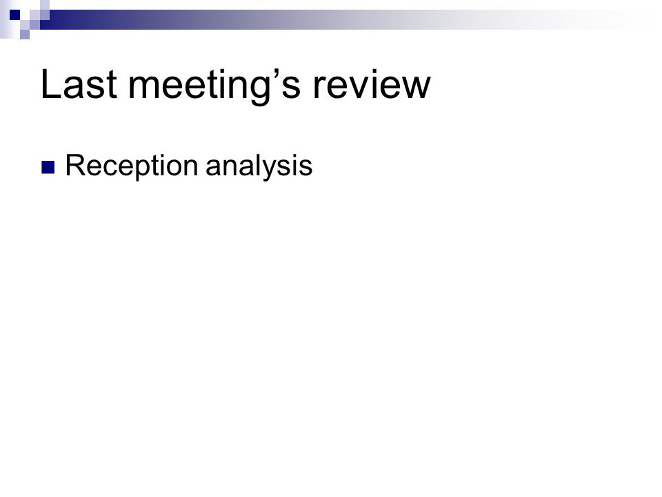 Last meeting's review Reception analysis