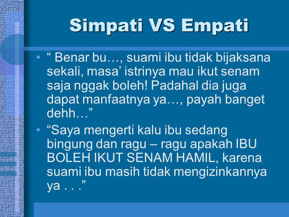 """Simpati VS Empati """" Benar bu…, suami ibu tidak bijaksana sekali, masa' istrinya mau ikut senam saja nggak boleh! Padahal dia juga dapat manfaatnya ya…"""