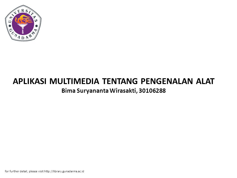 APLIKASI MULTIMEDIA TENTANG PENGENALAN ALAT Bima Suryananta Wirasakti, 30106288 for further detail, please visit http://library.gunadarma.ac.id