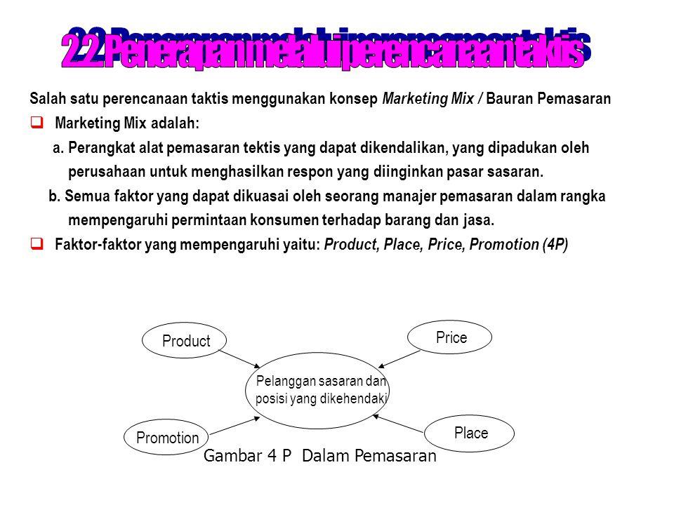 Salah satu perencanaan taktis menggunakan konsep Marketing Mix / Bauran Pemasaran  Marketing Mix adalah: a. Perangkat alat pemasaran tektis yang dapa