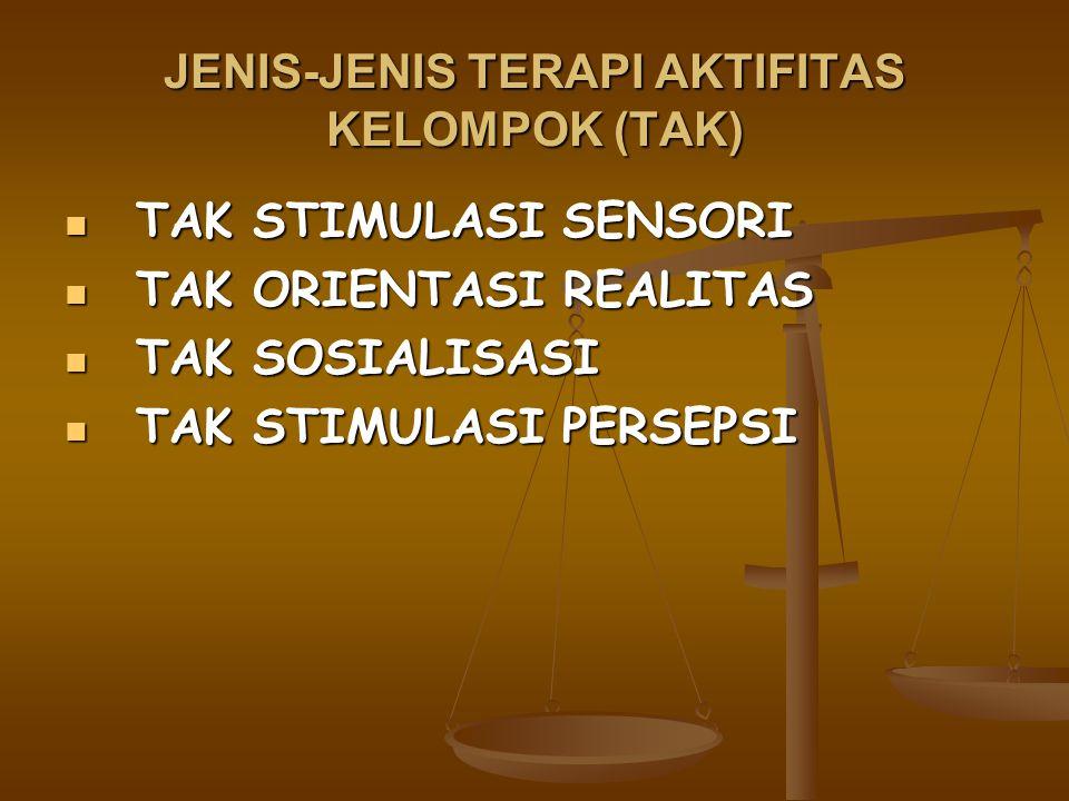 JENIS-JENIS TERAPI AKTIFITAS KELOMPOK (TAK) TAK STIMULASI SENSORI TAK STIMULASI SENSORI TAK ORIENTASI REALITAS TAK ORIENTASI REALITAS TAK SOSIALISASI