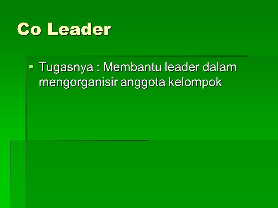 Co Leader  Tugasnya : Membantu leader dalam mengorganisir anggota kelompok