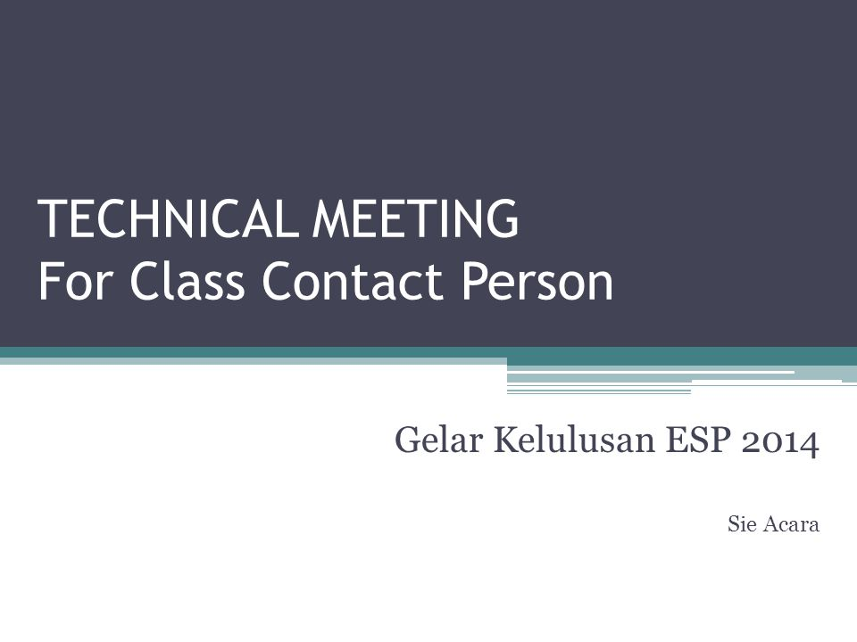 TECHNICAL MEETING For Class Contact Person Gelar Kelulusan ESP 2014 Sie Acara