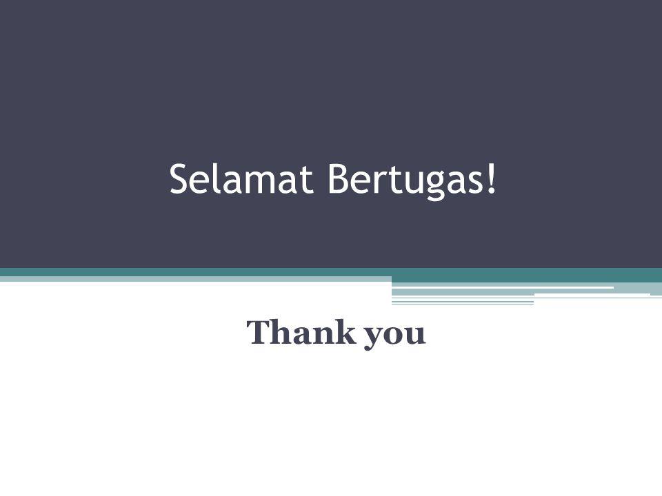 Selamat Bertugas! Thank you