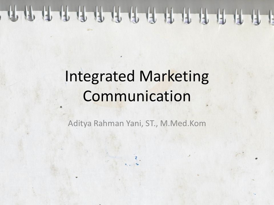Integrated Marketing Communication Aditya Rahman Yani, ST., M.Med.Kom