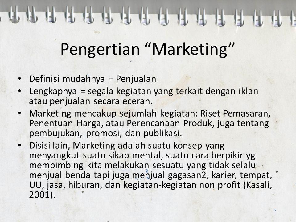 Pengertian Marketing American Marketin Association mendefinisikan : Proses perencanaan dan pelaksanaan konsepsi, harga, promosi, dan distribusi ide, barang dan jasa untuk menciptakan pertukaran yang memuaskan individu serta tujuan organisasi.