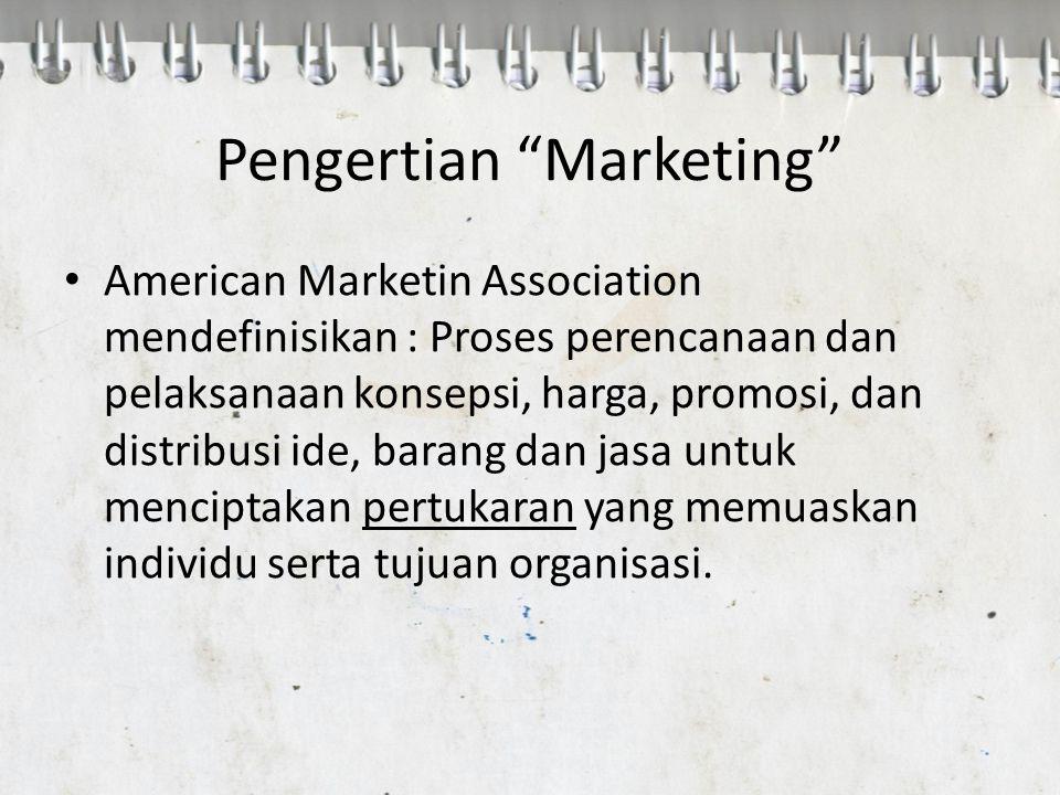 """Pengertian """"Marketing"""" American Marketin Association mendefinisikan : Proses perencanaan dan pelaksanaan konsepsi, harga, promosi, dan distribusi ide,"""