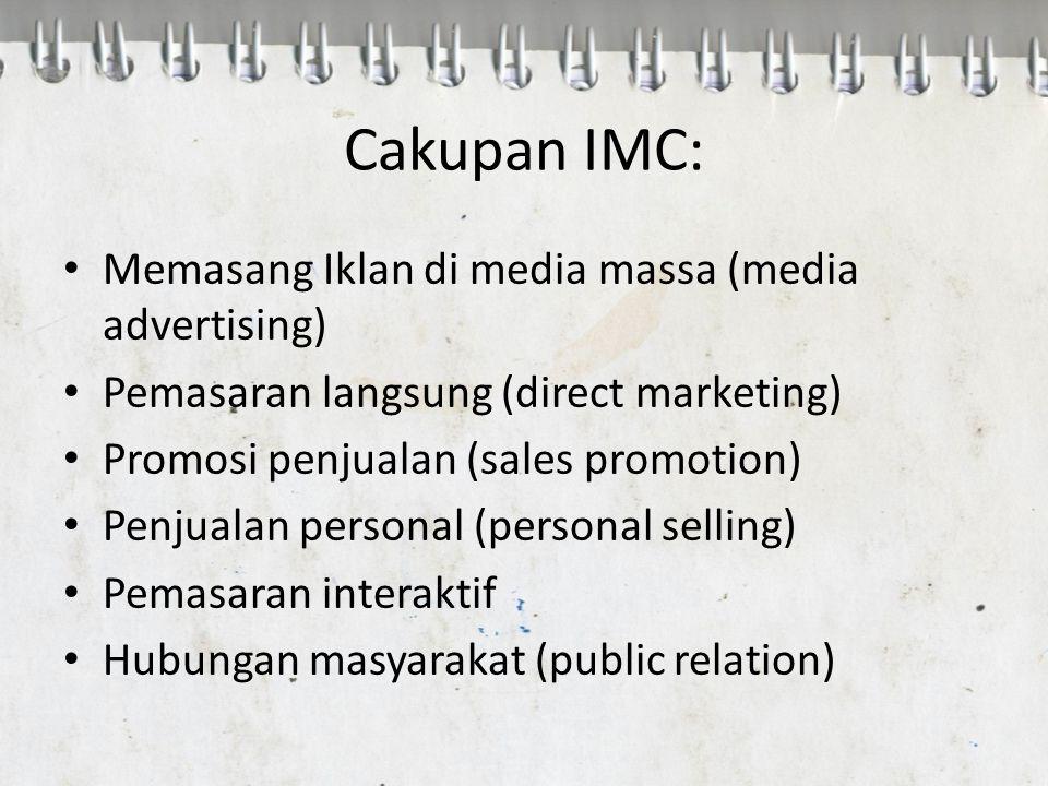 Cakupan IMC: Memasang Iklan di media massa (media advertising) Pemasaran langsung (direct marketing) Promosi penjualan (sales promotion) Penjualan per