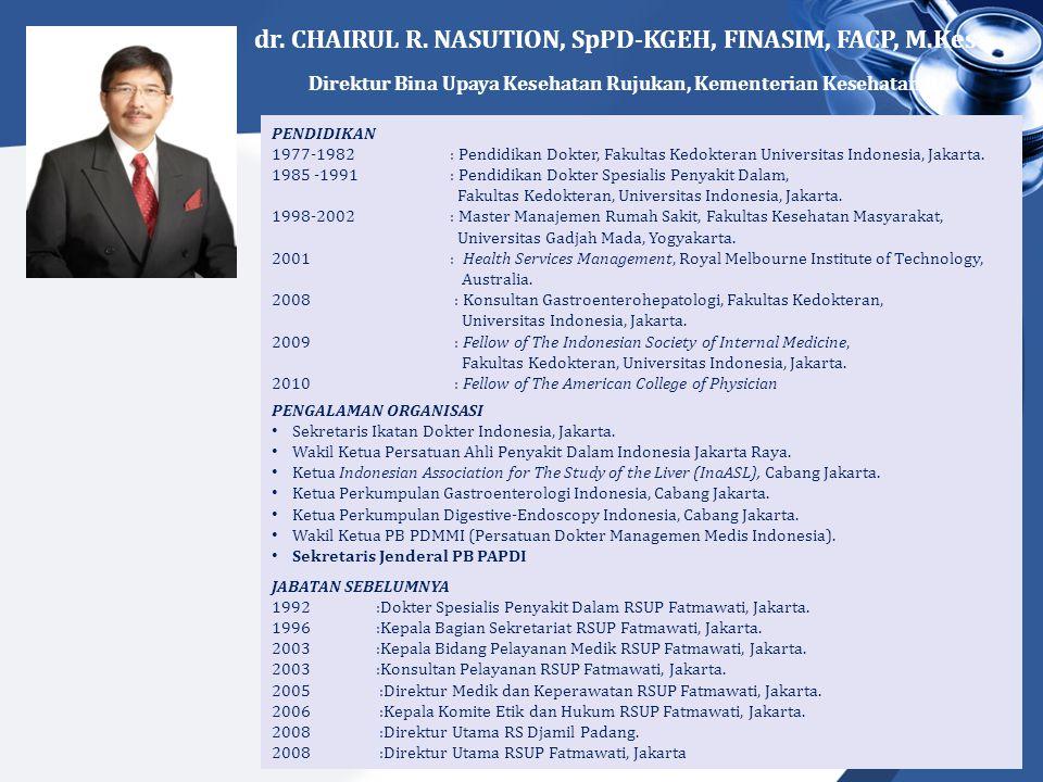 dr. CHAIRUL R. NASUTION, SpPD-KGEH, FINASIM, FACP, M.Kes Direktur Bina Upaya Kesehatan Rujukan, Kementerian Kesehatan RI PENDIDIKAN 1977-1982 : Pendid