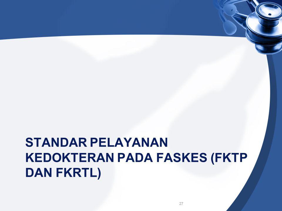 STANDAR PELAYANAN KEDOKTERAN PADA FASKES (FKTP DAN FKRTL) 27