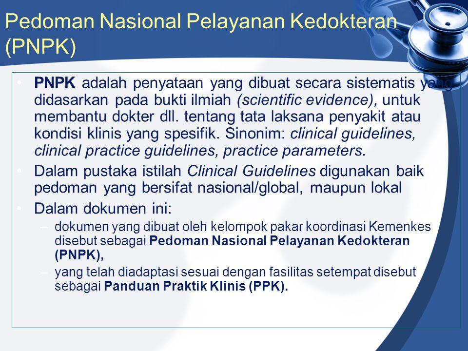 Pedoman Nasional Pelayanan Kedokteran (PNPK) PNPK adalah penyataan yang dibuat secara sistematis yang didasarkan pada bukti ilmiah (scientific evidenc