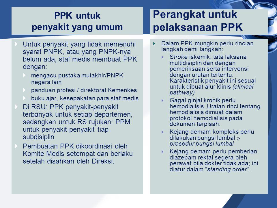 PPK untuk penyakit yang umum  Untuk penyakit yang tidak memenuhi syarat PNPK, atau yang PNPK-nya belum ada, staf medis membuat PPK dengan:  mengacu