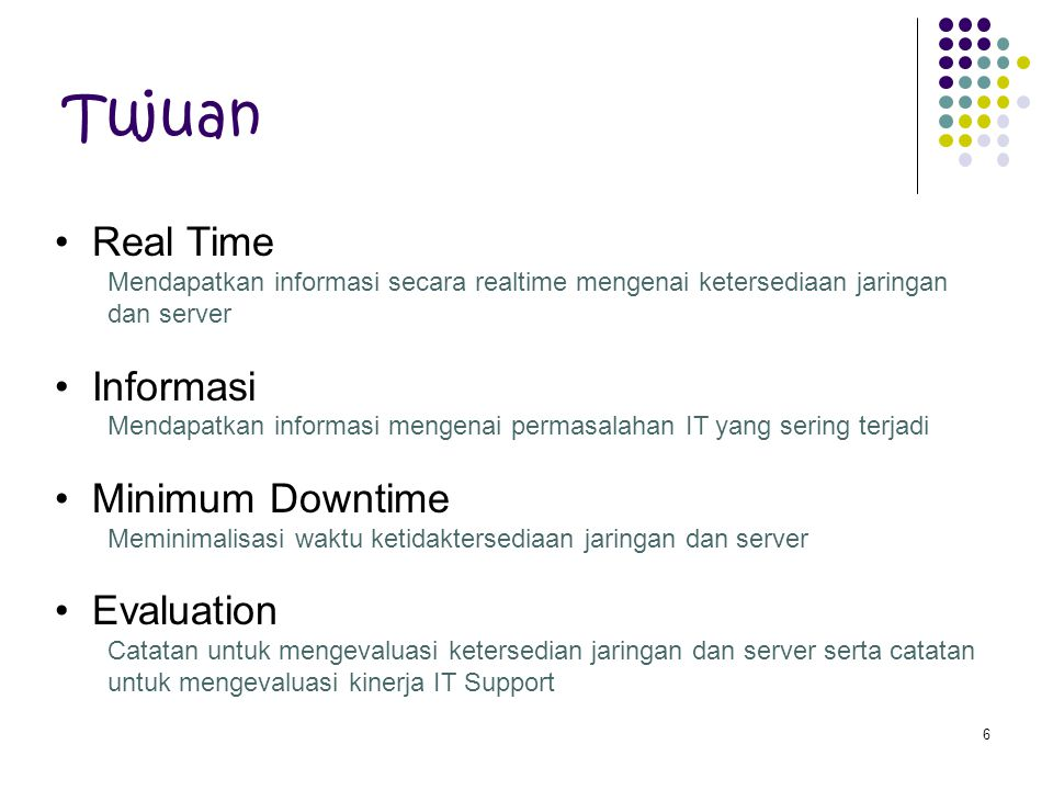 6 Tujuan Real Time Mendapatkan informasi secara realtime mengenai ketersediaan jaringan dan server Informasi Mendapatkan informasi mengenai permasalah