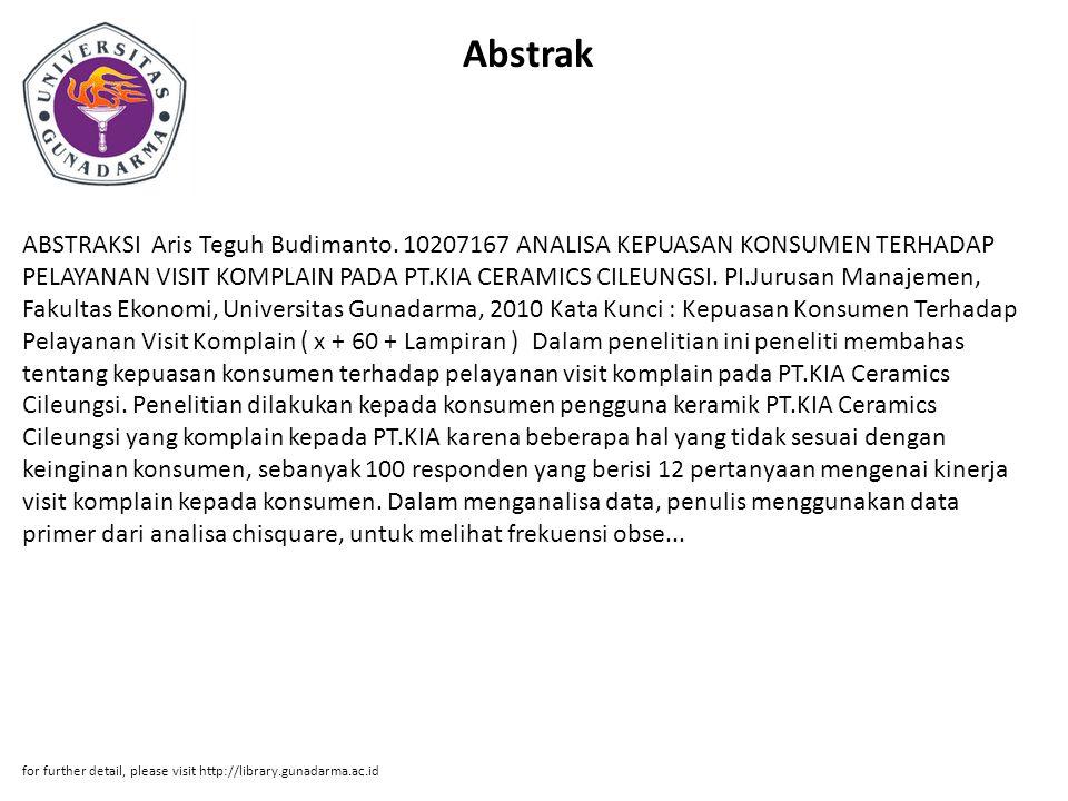 Abstrak ABSTRAKSI Aris Teguh Budimanto. 10207167 ANALISA KEPUASAN KONSUMEN TERHADAP PELAYANAN VISIT KOMPLAIN PADA PT.KIA CERAMICS CILEUNGSI. PI.Jurusa