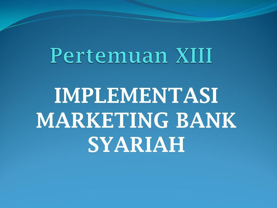 IMPLEMENTASI MARKETING BANK SYARIAH 1.Etika Marketing Syariah 2.Human Resources Marketing Syariah 3.Manajemen Pelayanan Nasabah 4.Manajemen Pengaduan Nasabah
