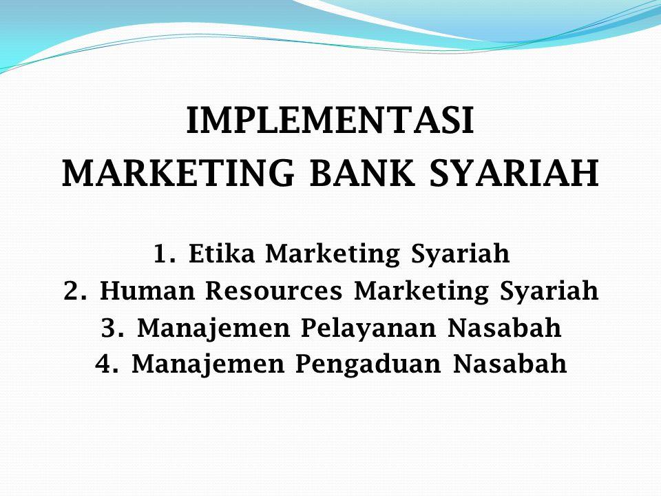 IMPLEMENTASI MARKETING BANK SYARIAH 1.Etika Marketing Syariah 2.Human Resources Marketing Syariah 3.Manajemen Pelayanan Nasabah 4.Manajemen Pengaduan