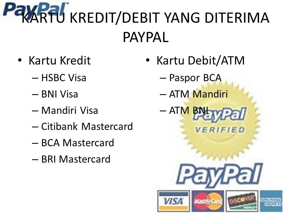 KARTU KREDIT/DEBIT YANG DITERIMA PAYPAL Kartu Kredit – HSBC Visa – BNI Visa – Mandiri Visa – Citibank Mastercard – BCA Mastercard – BRI Mastercard Kartu Debit/ATM – Paspor BCA – ATM Mandiri – ATM BNI