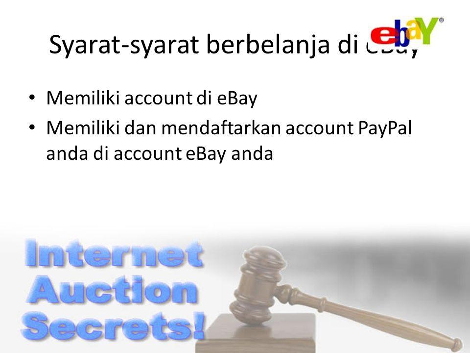 Syarat-syarat berbelanja di eBay Memiliki account di eBay Memiliki dan mendaftarkan account PayPal anda di account eBay anda
