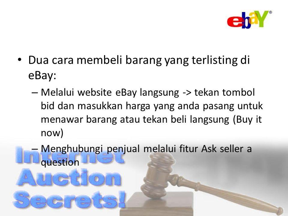 Dua cara membeli barang yang terlisting di eBay: – Melalui website eBay langsung -> tekan tombol bid dan masukkan harga yang anda pasang untuk menawar barang atau tekan beli langsung (Buy it now) – Menghubungi penjual melalui fitur Ask seller a question