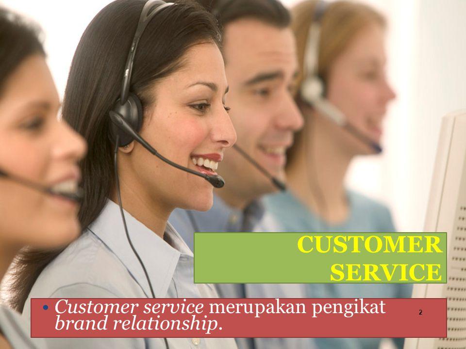 CUSTOMER SERVICE Customer service merupakan pengikat brand relationship. 2