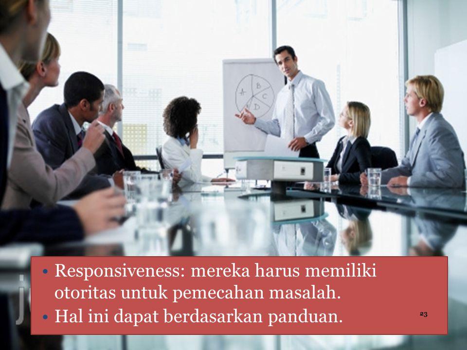 Responsiveness: mereka harus memiliki otoritas untuk pemecahan masalah.