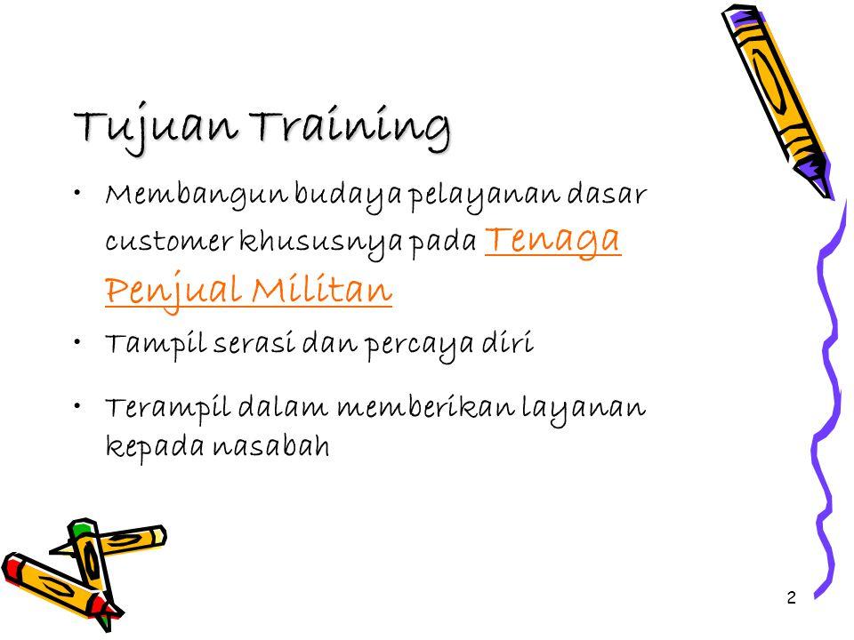 2 Tujuan Training Membangun budaya pelayanan dasar customer khususnya pada Tenaga Penjual Militan Tampil serasi dan percaya diri Terampil dalam memberikan layanan kepada nasabah