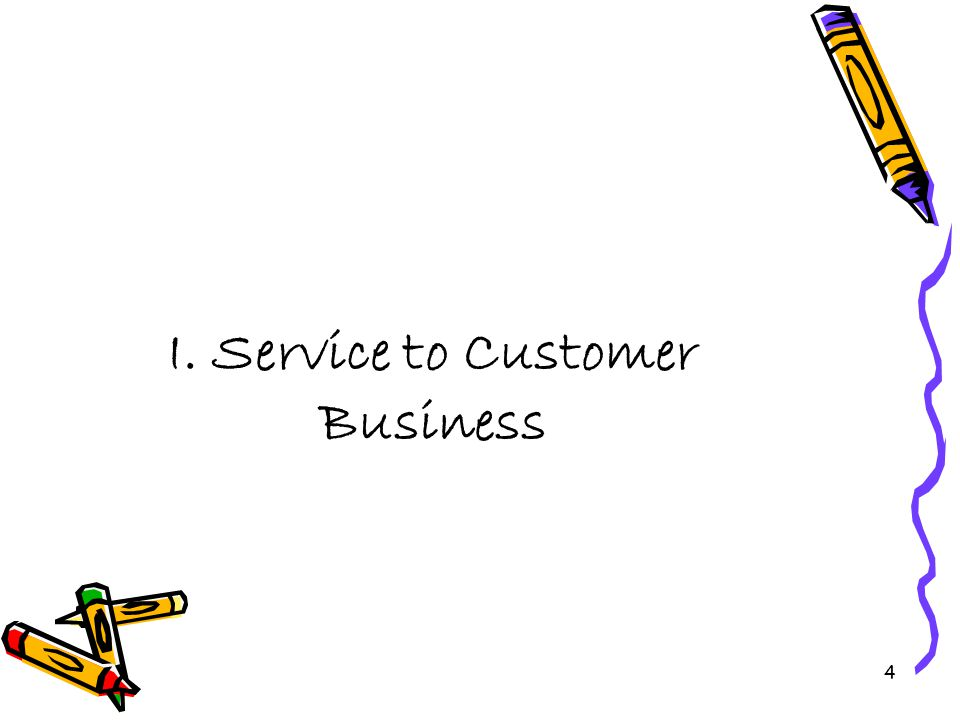 4 I. Service to Customer Business