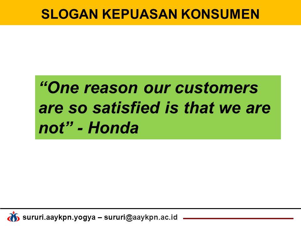 sururi.aaykpn.yogya – sururi@aaykpn.ac.id SLOGAN KEPUASAN KONSUMEN One reason our customers are so satisfied is that we are not - Honda
